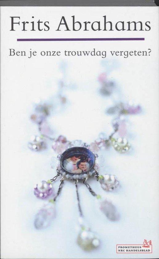 Boek cover Ben je onze trouwdag vergeten? van Frits Abrahams (Paperback)