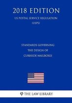 Standards Governing the Design of Curbside Mailboxes (Us Postal Service Regulation) (Usps) (2018 Edition)