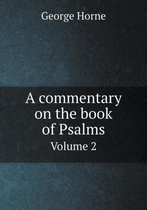 A Commentary on the Book of Psalms Volume 2