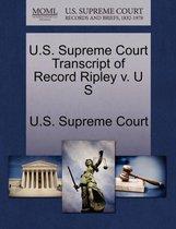 U.S. Supreme Court Transcript of Record Ripley V. U S