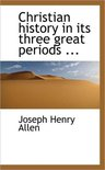 Christian History in Its Three Great Periods ...