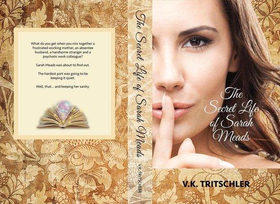 Boek cover The Secret Life of Sarah Meads van V K Tritschler (Onbekend)