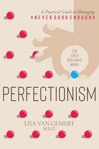 Perfectionism: A Practical Guide to Managing ''Never Good Enough''
