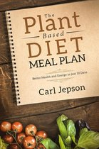 The Plant Based Diet Meal Plan: Better Health and Energy in Just 10 Days