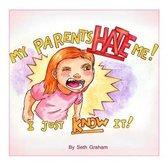 My Parents Hate Me!
