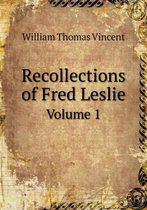 Recollections of Fred Leslie Volume 1