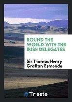 Round the World with the Irish Delegates