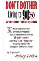 Don't Bother Living to 90 Without This Book