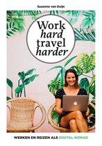 Boek cover Work hard, travel harder van Suzanne van Duijn (Onbekend)