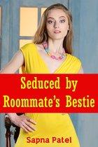Seduced by Roommate's Bestie
