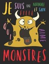 Je suis une fille normale et sain qui aime les monstres: Le livre de coloriage pour les filles qui aiment les monstres