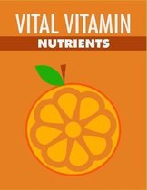 Vital Vitamin Nutrients: Feel healthier and more energetic with the proper vitamins !