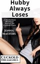 Hubby Always Loses: A Disobedient Husband Learns his Cuckold Place
