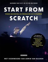 Start from Scratch. Word succesvol DJ/producer in 11 stappen