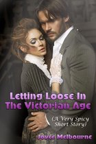 Letting Loose In The Victorian Age (A Very Spicy Short Story)