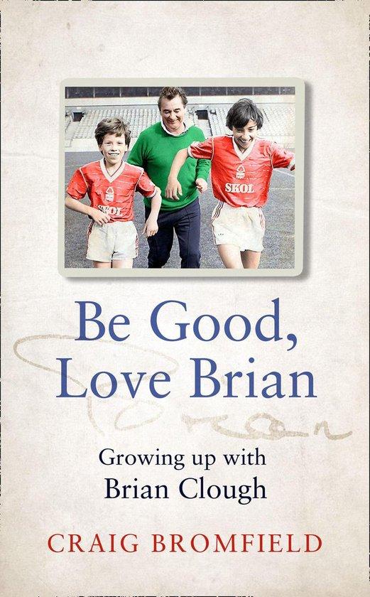 Boek cover Be Good, Love Brian: Growing up with Brian Clough van Craig Bromfield (Onbekend)