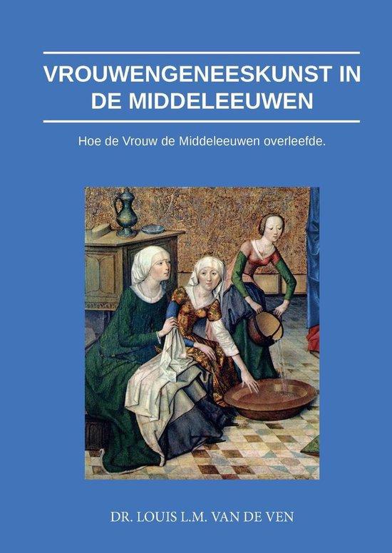 Vrouwengeneeskunst in de middeleeuwen - Louis L.M. van de Ven |