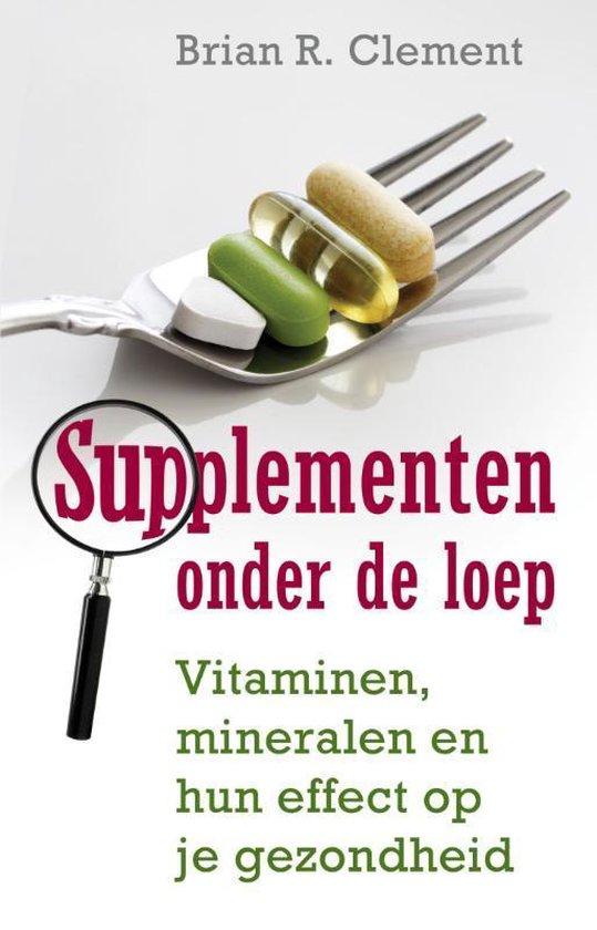 Supplementen onder de loep vitaminen, mineralen en het effect op je gezondheid