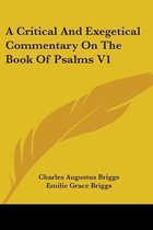 A Critical And Exegetical Commentary On The Book Of Psalms V1