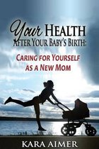 Your Health After Your Baby's Birth