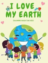 I Love My Earth Coloring Book for Kids