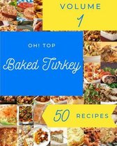 Oh! Top 50 Baked Turkey Recipes Volume 1