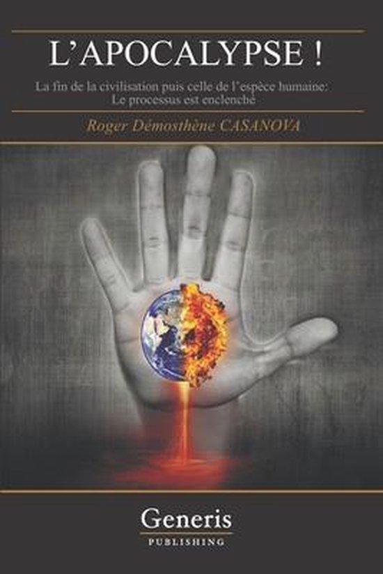 L'APOCALYPSE ! La fin de la civilisation puis celle de l'espece humaine - le processus est enclenche.