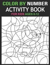 Color By Number: Activity Book For Kids Ages 8-12