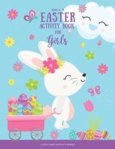 Easter Activity Book For Girls Ages 4-8: A Fun Workbook of Happy Easter Activities - Coloring Pages, Word Search, Dot to Dot, Mazes and More!