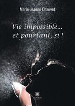 Vie impossible...et pourtant, si !