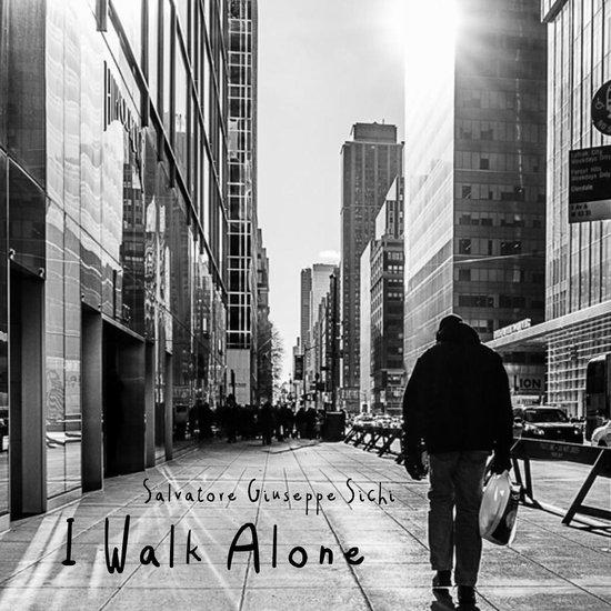 Salvatore Giuseppe Sichi - I Walk Alone