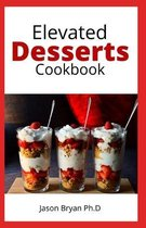 Elevated Desserts Cookbook