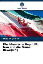 Die Islamische Republik Iran und die Grune Bewegung