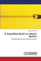 A Simplified Book on Metric Spaces