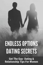 Endless Options Dating Secrets: Get The Guy- Dating & Relationship Tips For Women