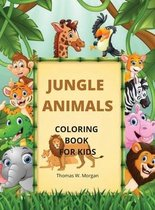 Jungle Animals Coloring Book for Kids: My First Awesome Jungle Animals Coloring and Activity Book for kids Ages 3-8 -Amazing and Cute Jungle Animals C