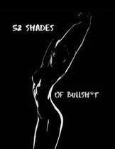 52 Shades Of Bullsh*t