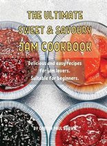 ThЕ UltimatЕ SwЕЕt and Savoury Jam Cookbook: Dеlicious and еasy rеcipеs for jam lovеrs. Suitabl&