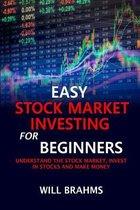 Easy Stock Market Investing for Beginners: Understand the Stock Market, Invest in Stocks and Make Money