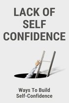Lack Of Self Confidence: Ways To Build Self-Confidence