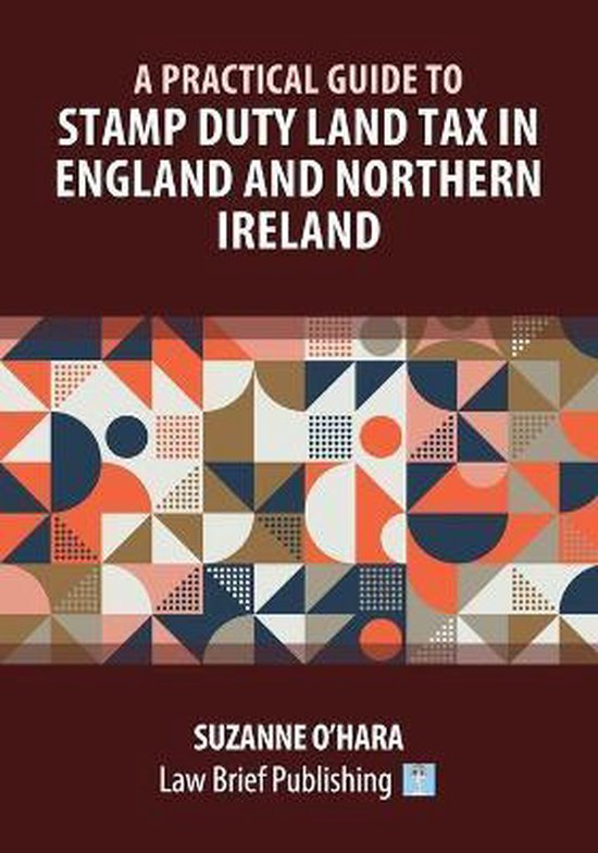 A Practical Guide to Stamp Duty Land Tax in England and Northern Ireland