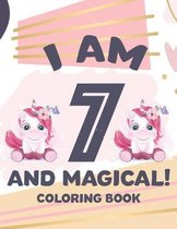 I Am 7 And Magical! Coloring Book