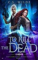 To Kill the Dead