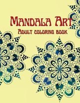 Mandala Art Adult Coloring Book: Stress Relieving Mandala Designs for Adults Relaxation