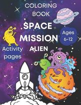 Space coloring book activity pages - mission alien, ages 6-12