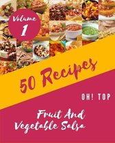 Oh! Top 50 Fruit And Vegetable Salsa Recipes Volume 1