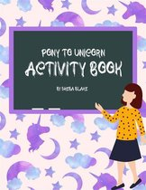 Pony to Unicorn Activity Book for Kids Ages 6+ (Printable Version)