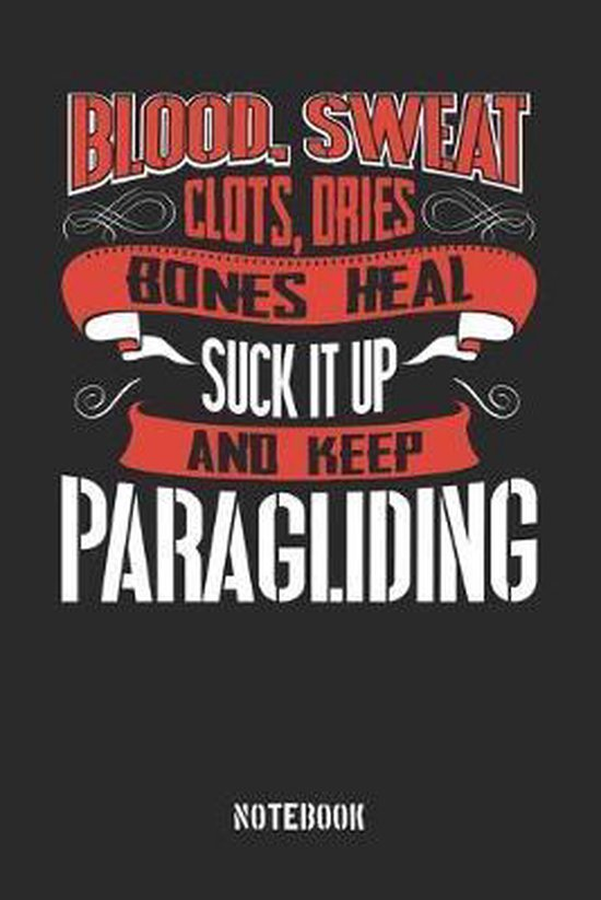 Blood Sweat clots dries. Shut up and keep Paragliding