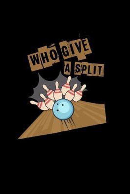 Who give a split
