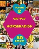 Oh! Top 50 Horseradish Recipes Volume 2